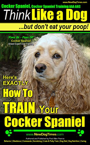 - Cocker Spaniel, Cocker Spaniel Training AAA AKC | Think Like a Dog, But Don't Eat Your Poop! | Cocker Spaniel Breed Expert Training: Here's EXACTLY How To TRAIN Your Cocker Spaniel