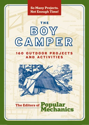 The Boy Camper: 160 Outdoor Projects and Activities (Popular Mechanics)