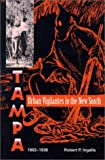 Urban Vigilantes in the New South: Tampa, 1882-1936 (Florida Sand Dollar Books)