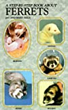 A Step by Step Book about Ferrets, J. Field and Mary Field, 0866224629