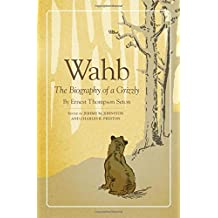 Wahb: The Biography of a Grizzly