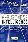 e-business intelligence : transformez l'information en connaissance puis en profit par Liautaud