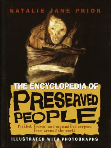 Download The Encyclopedia of Preserved People: Pickled, Frozen, and Mummified Corpses from Around the World PDF