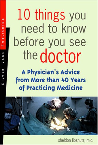 10 Things You Need to Know Before You See the Doctor: A Physician's Advice from More Than 40 Years of Practicing Medicine PDF