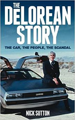 The DeLorean News: The Car The People The Scandal