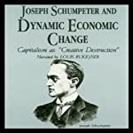 Joseph Schumpeter and Dynamic Economical Change | Laurence S. Moss