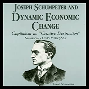 Joseph Schumpeter and Dynamic Economical Change Audiobook