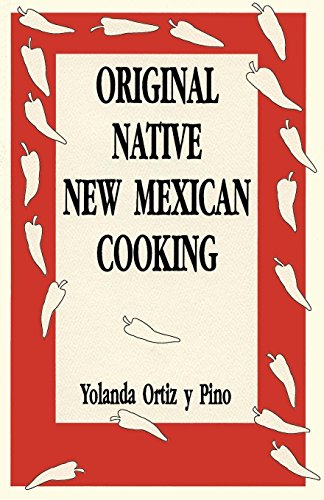 Original Native New Mexican Cooking by Yolanda Ortiz Y Pino