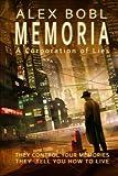 Memoria. a Corporation of Lies, Alex Bobl, 149614788X