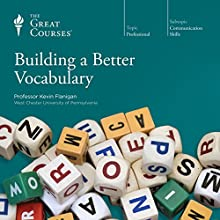 Building a Better Vocabulary Lecture by The Great Courses Narrated by Professor Kevin Flanigan Ph.D. University of Virginia
