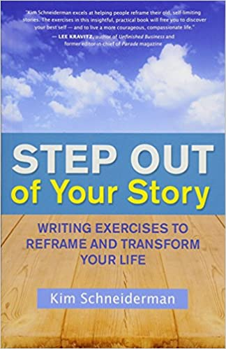 Step Out of Your Story: Writing Exercises to Reframe and Transform ...