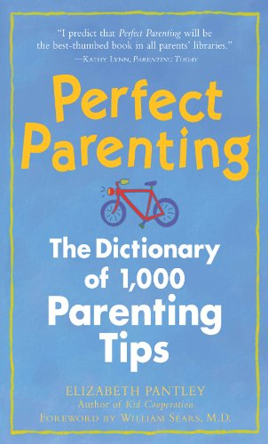Perfect Parenting: The Dictionary of 1,000 Parenting Tips (Pantley) Parenting Tips