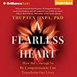 A Fearless Heart: How the Courage to Be Compassionate Can Transform Our Lives | Thupten Jinpa