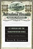 J. P. Morgan and the Transportation Kings : The Titanic and Other Disasters, Gittelman, Steven H., 0761858490