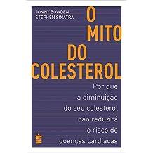O mito do colesterol: Por que a diminuição do seu colesterol não reduzirá o risco de doenças cardíacas (Portuguese Edition)