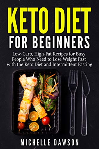 (Keto Diet for Beginners: Low-Carb, High-Fat Recipes for Busy People Who Need to Lose Weight Fast with the Keto Diet and Intermittent Fasting)