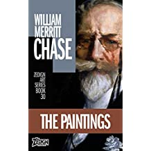 William Merritt Chase - The Paintings (Zedign Art Series Book 30)
