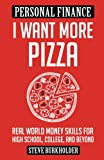 img - for I Want More Pizza: Real World Money Skills For High School, College, And Beyond book / textbook / text book