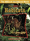 The ABCs of Habitats, Bobbie Kalman, 0778734315