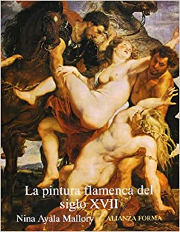 Book La pintura flamenca del siglo XVII/ The Flamenco Painting of the XVII Century (Alianza forma) (Spanish Edition)