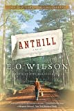 Anthill: A Novel 1st (first) Edition by Wilson, Edward O. (2010)