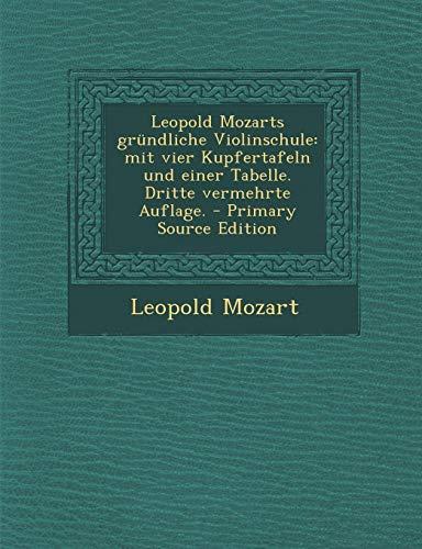 Leopold Mozarts Grundliche Violinschule: Mit Vier Kupfertafeln Und Einer Tabelle. Dritte Vermehrte Auflage. - Primary Source Edition (German Edition)