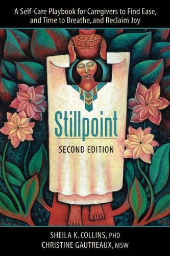 Stillpoint: A Self-Care Playbook for Caregivers to Find Ease, and Time to Breathe, and Reclaim Joy by Earth Springs Press