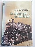 img - for La Libertad Es Un Tren (Spanish Edition) book / textbook / text book