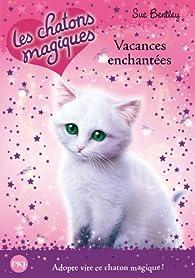 Les chatons magiques, Tome 10 : Vacances enchantées par Sue Bentley