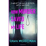 How Murder Saved My Life: A riveting look inside mental illness and the power of redemption. Pig farmer turns amateur sleuth in this page-turning small town murder mystery, psychological thriller.