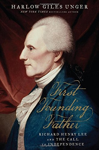 Image of First Founding Father: Richard Henry Lee and the Call to Independence