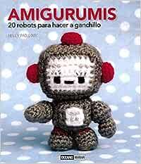 Amigurumis: El libro de los pequeños muñecos hechos a
