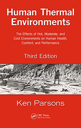 Human Thermal Environments: The Effects of Hot, Moderate, and Cold Environments on Human Health, Comfort, and Performance, Third Edition (Thermal Comfort)