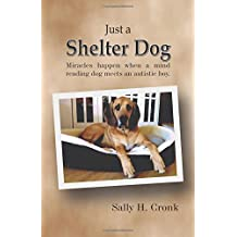 Just a Shelter Dog: Miracles happen when a mind reading dog meets an autistic boy