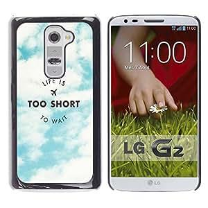 Dragon Case - FOR LG G2 - life is to short - Caja protectora de pl??stico duro de la cubierta Dise?¡Ào Slim Fit