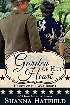 Garden of Her Heart (Hearts of the War Book 1) by [Hatfield, Shanna]