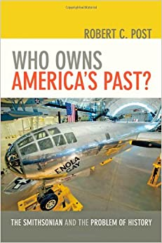 Who Owns America 39:s Past?: The Smithsonian and the Problem of History