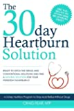 The 30 Day Heartburn Solution: A 3-Step Nutrition Program to Stop Acid Reflux Without Drugs