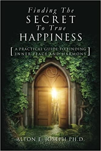 Finding The Secret To True Happiness: [A Practical Guide To Finding Inner Peace And Harmony]