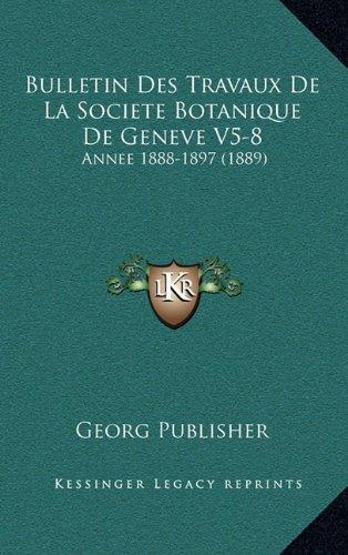 Bulletin Des Travaux De La Societe Botanique De Geneve V5-8: Annee 1888-1897 (1889) (French Edition) pdf