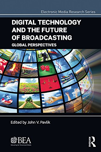 Download Digital Technology and the Future of Broadcasting: Global Perspectives (Electronic Media Research Series) Pdf