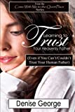 Learning to Trust Your Heavenly Father, Denise George, 1466396253