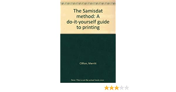 The samisdat method a do it yourself guide to printing merritt the samisdat method a do it yourself guide to printing merritt clifton 9780962797507 amazon books solutioingenieria Choice Image