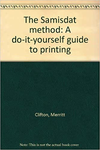 The samisdat method a do it yourself guide to printing merritt the samisdat method a do it yourself guide to printing merritt clifton 9780962797507 amazon books solutioingenieria Images