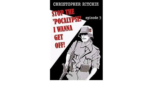 Stop The Pocalypse! I Wanna Get Off!: Episode 3 (English Edition) eBook: Christopher Ritchie: Amazon.es: Tienda Kindle