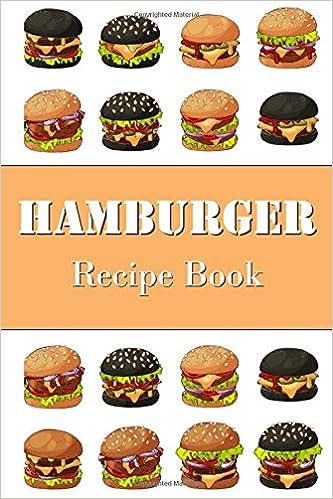 Hamburger Recipe Book Burger Recipe Book Hamburger Journal To Write Your Favorite Burger Recipes In Amazon De Publishing Ziesmerch Fremdsprachige Bucher