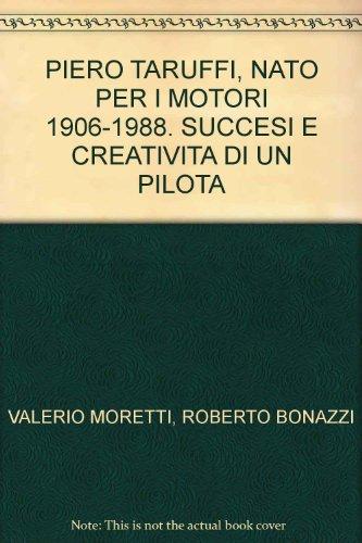 PIERO TARUFFI, NATO PER I MOTORI 1906-1988. SUCCESI E CREATIVITA DI UN PILOTA