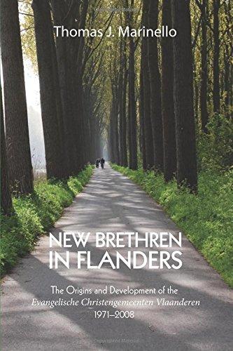 Download New Brethren in Flanders: The Origins and Development of the Evangelische Christengemeenten Vlaanderen, 19712008 PDF