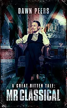 Mr Classical: A Great Bitten Tale (Great Bitten: Deadlands (Zombie Apocalypse) Book 1) by [Peers, Dawn]