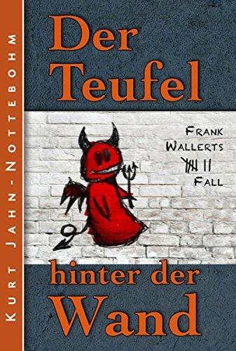 Der Teufel hinter der Wand: Frank Wallerts siebter Fall (Frank Wallerts Fälle)